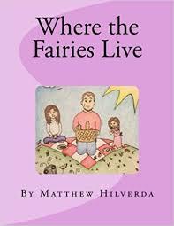 Where the Fairies Live: Hilverda, Mathew, Garrett, Hillary: 9781482750522:  Amazon.com: Books