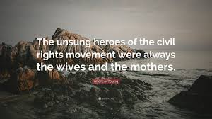 Andrew Young Quote The Unsung Heroes Of The Civil Rights Movement