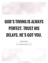 Gods Timing Quotes Amazing God's Timing Is Always Perfect Trust His Delays He's Got You