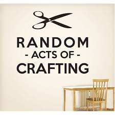 Crafting Quotes Best QuotesAboutLife Wall Decal Quotes Random Acts Of Crafting