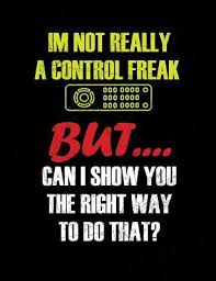 Im Not Really A Control Freak Funny Quotes And Pun Themed