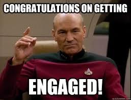 Congratulations on getting Engaged! - Picard - quickmeme via Relatably.com