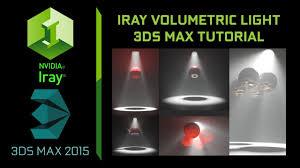 Maya Volume Light Tutorial 3ds Max 2015 Iray Volumetric Light Tutorial