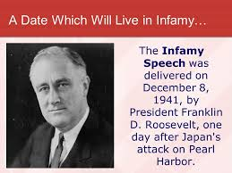 """Image result for  president Franklin D. Roosevelt called December 7 """"a date which will live in infamy."""""""