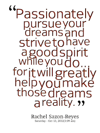 Pursue Your Dreams Quotes Best of I Love This Quote Passionately Pursue Your Dreams And Strive To