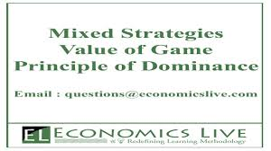 principle of dominance mixed strategies value of game principle of dominance economics live