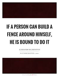 Fence Quotes Fence Quotes Fence Sayings Fence Picture Quotes 86