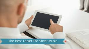 Best Tablet For Reading Music Charts The Best Tablets For Digital Sheet Music 2019