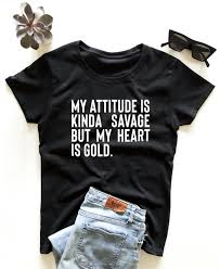 My Attitude Is Kinda Savage But My Heart Is Gold T Shirt Cute Women Saying Sassy Sarcastic Girls Quotes