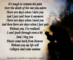 without you i ve realized i can t push through even a bit dad i beg you please e back from heaven without you my life will collapse and e undone