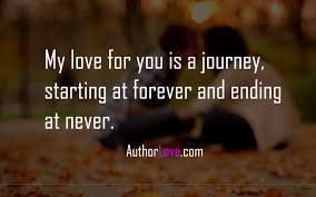 My Love Quotes Gorgeous My Love For You Is A Journey Starting At Forever And Ending At