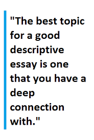 tips for writing a descriptive essay owlcation  is that they can be about pretty much anything from persons to places animals or even events and much more what makes a good descriptive essay