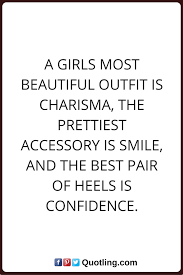 Girl Quotes A Girls Most Beautiful Outfit Is Charisma The Prettiest