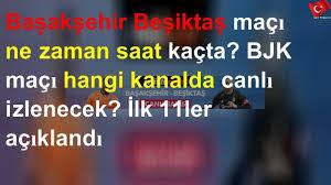 Başakşehir Beşiktaş maçı ne zaman saat kaçta? Maç hangi kanalda canlı  yayınlanacak? - YouTube