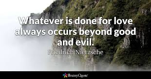 good and evil quotes brainyquote whatever is done for love always occurs beyond good and evil friedrich nietzsche