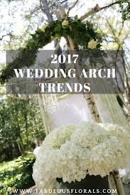 2017 wedding arch trends fabulousfls com the 1 source for whole diy wedding flowersflower