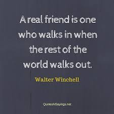 Quotes About Real Friendship Impressive Walter Winchell Quote A Real Friend Is One Who