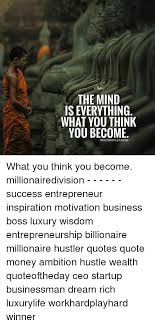 Hustler Quotes Best The MIND IS EVERYTHING WHAT YOU THINK YOU BECOME What You Think You