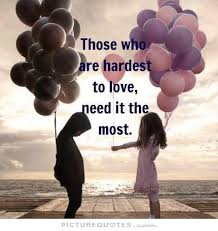 Need Love Quotes Those who are hardest to love need it the most Picture Quotes 37