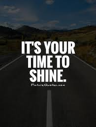 Short Quotes About Time Inspiration It's Your Time To Shine Picture Quotes