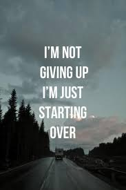 Image of: Motivational Quotes Im Not Giving Up Just Starting Over Picture Quote 1 Boomsumo Quotes New Beginnings Quotes Sayings New Beginnings Picture Quotes
