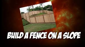 how to build a fence on a slope