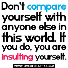 Compare Quotes Don't compare yourself with anyone else in this world If Flickr 25