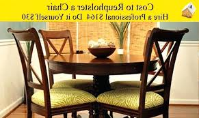 cost to reupholster 6 dining chairs cost to reupholster 6 dining chairs new lovely how much