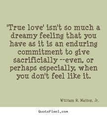True Love Quotes New True Love' Isn't So Much A Dreamy Feeling That You Have William R