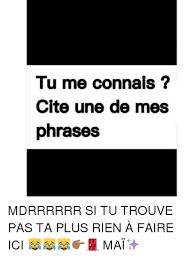 Cite For Me Tu Me Connais Cite Une De Mes Phrases Mdrrrrrr Si Tu Trouve Pas Ta