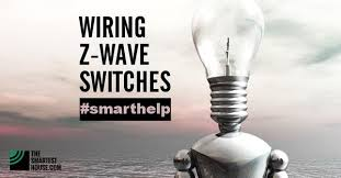 wiring z wave switches do s and don ts the smartest house