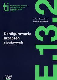 Technik Informatyk LO Konfigurowanie urzadzen: Adam Grudzinski, Michal  Szymczak: 9788326721496: Amazon.com: Books