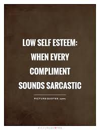 Self Esteem Quotes Gorgeous Low Self Esteem When Every Compliment Sounds Sarcastic Picture Quotes