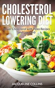 Whole grain toast is high in fiber to lower your total cholesterol level. Cholesterol Lowering Diet Lower Cholesterol With Paleo Recipes And Low Carb Kindle Edition By Collins Jacqueline Health Fitness Dieting Kindle Ebooks Amazon Com