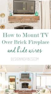 how to mount a tv over a brick fireplace and hide the wires brick fireplace bricks and tvs