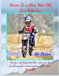 Ocean Is a Nine Year Old Dirt Bike Girl By Ocean: This Is a True Story  About Me, a Nine Year Old Girl Growing Up In Hawaii and Racing Dirt Bikes. |