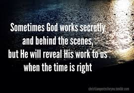 Christian Quotes Hd Best Of Sometimes God Works Secretly And Behind The Scenes But He Will