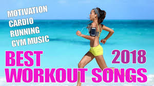 workout 2018 best workout songs 2018 motivation cardio running gym