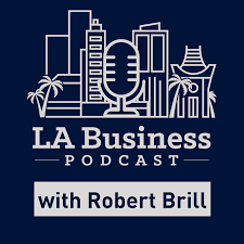 LA Business Podcast with Robert Brill