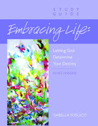 Embracing God S Design For Your Life Embracing Life Letting God Determine Your Destiny Isabella