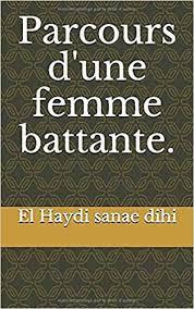 Une femme d'une cinquantaine d'années a décidé d'aider sa fille à devenir maman en devenant sa mère porteuse. Parcours D Une Femme Battante French Edition Dihi El Haydi Sanae 9781973163916 Amazon Com Books