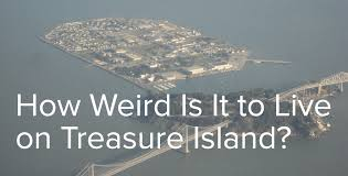 how weird is it to live on treasure island the bold italic  for the treasure island music festival happening this weekend 16 000 people will make the tiny half bridge journey to the mythical sounding man made pit