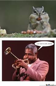 Just Dizzy Gillespie by fluffykins17 - Meme Center via Relatably.com