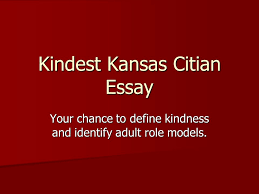 kindest kansas citian essay your chance to define kindness and  1 kindest kansas citian essay your chance to define kindness and identify adult role models