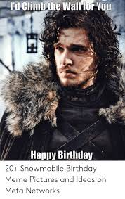 Funny happy birthday memes collection. I D Climb The Wall For You Happy Birthday 20 Snowmobile Birthday Meme Pictures And Ideas On Meta Networks Birthday Meme On Me Me