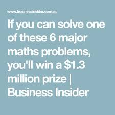 if you can solve one of these 6 major maths problems you ll win