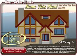 for july we are proud to introduce a brand new log home plan this