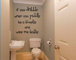 If you dribble when you piddle, be a sweetie and wipe the seatie, toilet