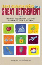 101 secrets for a great retirement practical inspirational 101 secrets for a great retirement practical inspirational fun ideas for the best years of your life shuford smith 8601419184613 amazon com books