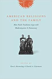 American Religions and the Family: How Faith Traditions Cope with ...